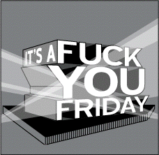 It's a Fuck You Friday.